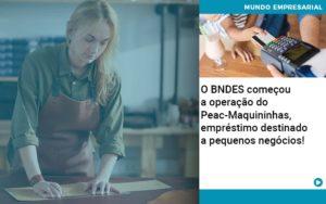O Bndes Começou A Operação Do Peac Maquininhas, Empréstimo Destinado A Pequenos Negócios! - Escritório de Contabilidade em Caxias do Sul | Prime Cont