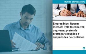 Empresarios Fiquem Atentos Pela Terceira Vez O Governo Pretende Prorrogar Reducoes E Suspensoes De Contratos - Escritório de Contabilidade em Caxias do Sul | Prime Cont