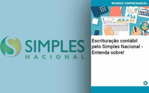 Escrituracao Contabil Pelo Simples Nacional Entenda Sobre Quero Montar Uma Empresa - Escritório de Contabilidade em Caxias do Sul | Prime Cont