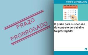 O Prazo Para Suspensao Do Contrato De Trabalho Foi Prorrogado Quero Montar Uma Empresa - Escritório de Contabilidade em Caxias do Sul | Prime Cont