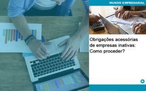 Obrigacoes Acessorias De Empresas Inativas Como Proceder Quero Montar Uma Empresa - Escritório de Contabilidade em Caxias do Sul   Prime Cont