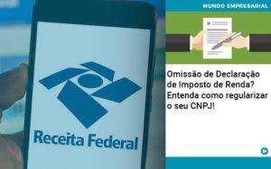Omissao De Declaracao De Imposto De Renda Entenda Como Regularizar O Seu Cnpj - Escritório de Contabilidade em Caxias do Sul | Prime Cont
