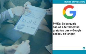 Pmes Saiba Quais Sao As 4 Ferramentas Gratuitas Que O Google Acabou De Lancar Quero Montar Uma Empresa - Escritório de Contabilidade em Caxias do Sul | Prime Cont