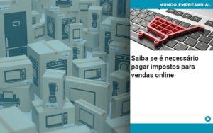 Saiba Se E Necessario Pagar Impostos Para Vendas Online Quero Montar Uma Empresa - Escritório de Contabilidade em Caxias do Sul | Prime Cont