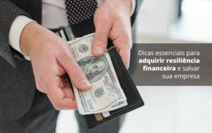 Dicas Essenciais Para Adquirir Resiliencia Financeira E Salvar Sua Empresa Post (1) Quero Montar Uma Empresa - Escritório de Contabilidade em Caxias do Sul | Prime Cont
