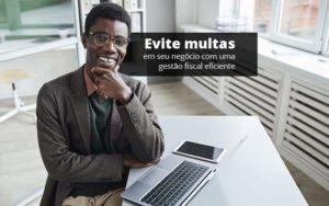 Evite Multas Em Seu Negocio Com Uma Gestao Fiscal Eficiente Post (1) Quero Montar Uma Empresa - Escritório de Contabilidade em Caxias do Sul | Prime Cont