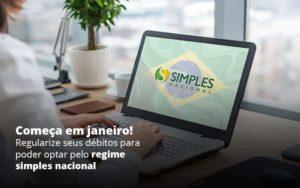 Comeca Em Janeiro Regularize Seus Debitos Para Optar Pelo Regime Simples Nacional Post (1) Quero Montar Uma Empresa - Escritório de Contabilidade em Caxias do Sul | Prime Cont
