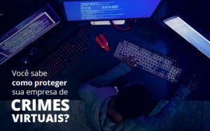Como Proteger Sua Empresa De Crimes Virtuais Quero Montar Uma Empresa - Escritório de Contabilidade em Caxias do Sul | Prime Cont