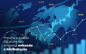 Previna A Evasao Fiscal Em Sua Empresa Evitando A Bitributacao Post (1) Quero Montar Uma Empresa - Escritório de Contabilidade em Caxias do Sul | Prime Cont