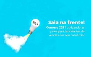 Saia Na Frente Comece 2021 Utilizando As Principais Tendencias De Vendas Em Seu Comercio Post (1) Quero Montar Uma Empresa - Escritório de Contabilidade em Caxias do Sul | Prime Cont