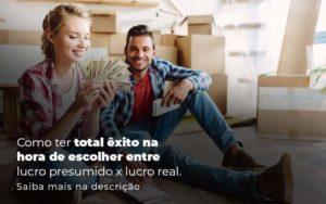 Como Ter Total Exito Na Hora De Escolher Entre Lucro Presumido X Lucro Real Post (1) Quero Montar Uma Empresa - Escritório de Contabilidade em Caxias do Sul | Prime Cont