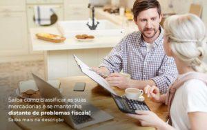 Saiba Como Classificar As Suas Mercadorias E Se Mantenha Distande De Problemas Fiscais Saiba Mais Na Descricao Post (1) Quero Montar Uma Empresa - Escritório de Contabilidade em Caxias do Sul | Prime Cont