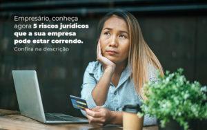 Empresario Conheca Agora 5 Riscos Juridicos Que A Sua Empres Pode Estar Correndo Post 2 - Escritório de Contabilidade em Caxias do Sul | Prime Cont