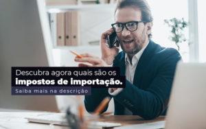Descubra Agora Quais Sao Os Impostos De Importacao Post 1 - Escritório de Contabilidade em Caxias do Sul | Prime Cont