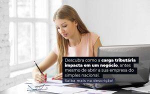 Descubra Como A Carga Tributaria Impacta Em Um Negocio Antes Mesmo De Abrir A Sua Empres Do Simples Nacional Post 1 - Escritório de Contabilidade em Caxias do Sul | Prime Cont
