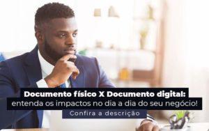 Documento Fisico X Documento Digital Entenda Os Impactos No Dia A Dia Do Seu Negocio Post 1 - Escritório de Contabilidade em Caxias do Sul | Prime Cont