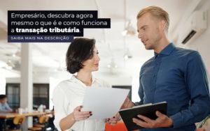 Empresario Descubra Agora Mesmo O Que E E Como Funciona A Transacao Tributaria Post 1 - Escritório de Contabilidade em Caxias do Sul | Prime Cont