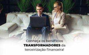 Conheca Os Beneficios Transformadores Da Terceirizacao Financeira Blog 1 - Escritório de Contabilidade em Caxias do Sul | Prime Cont