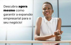 Descubra Agora Mesmo Como Garantir A Expansao Empresairal Para O Seu Negocio Blog 1 - Escritório de Contabilidade em Caxias do Sul | Prime Cont