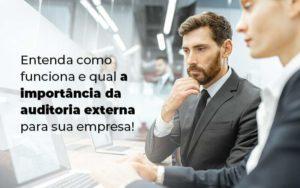 Entenda Como Funciona E Qual A Importancia Da Auditoria Externa Para Sua Empresa Blog 1 - Escritório de Contabilidade em Caxias do Sul | Prime Cont