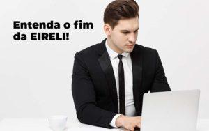 Entenda O Fim Da Eireli Blog 1 - Escritório de Contabilidade em Caxias do Sul | Prime Cont