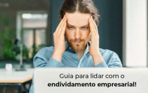 Guia Para Lidar Com O Endividamento Empresarial Blog - Escritório de Contabilidade em Caxias do Sul | Prime Cont