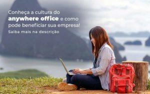 Conheca A Cultura Do Anywhere Office E Como Pode Beneficiar Sua Empresa Blog 2 - Escritório de Contabilidade em Caxias do Sul | Prime Cont